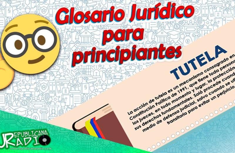 Glosario Jurídico Principiantes URepublicanaRadio Radio Universitaria