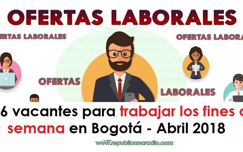 136 vacantes para trabajar los fines de semana en Bogotá - Abril 2018 radio universitaria urepublicanaradio