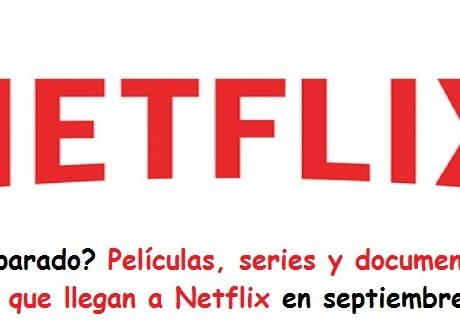 Películas, series y documentales que llegan a Netflix en septiembre -radio-universitaria-urepublicanaradio-800x520