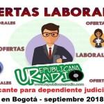 Vacante para dependiente judicial en Bogotá - septiembre 2018