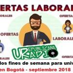 Vacantes los fines de semana para universitarios  en Bogotá - septiembre 2018