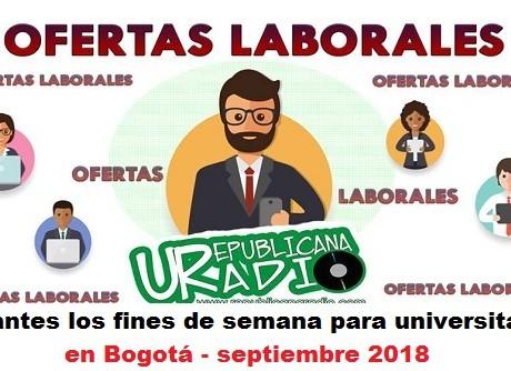 Vacantes los fines de semana para universitarios en Bogotá - septiembre 2018 radio universitaria urepublicanaradio