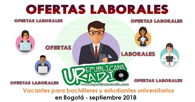 Vacantes para bachilleres y estudiantes universitarios en Bogotá - septiembre 2018 radio universitaria urepublicanaradio
