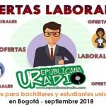 Trabajo para bachilleres y estudiantes universitarios en Bogotá - septiembre 2018