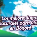 Los mejores lugares naturales para visitar en Bogotá