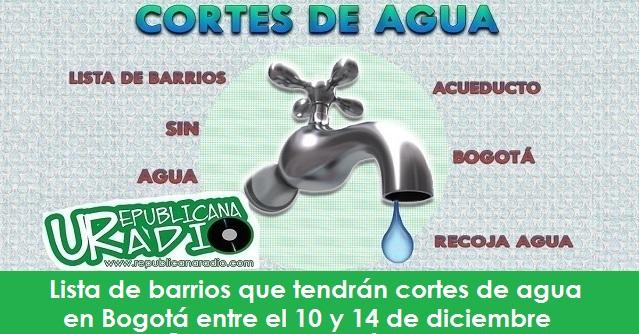 Lista de barrios que tendrán cortes de agua en Bogotá entre el 10 y 14 de diciembre radio universitaria urepublicanaradio