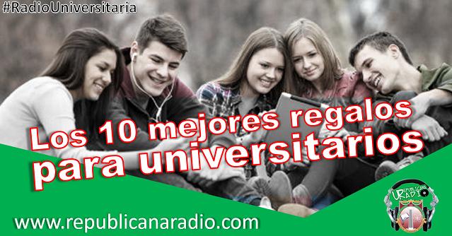 Los 10 mejores regalos para estudiantes universitarios radio universitaria urepublicanaradio