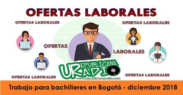 Trabajo para bachilleres en Bogotá - diciembre 2018