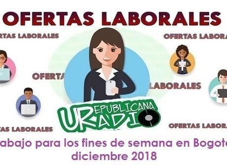 Trabajo para los fines de semana en Bogotá - diciembre 2018 universitaria urepublicanaradio radio universitaria urepublicanaradio