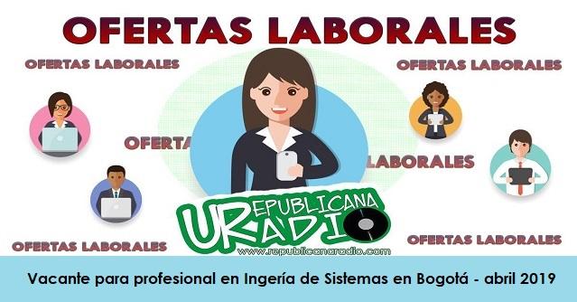 Vacante para profesional en Ingería de Sistemas en Bogotá - abril 2019