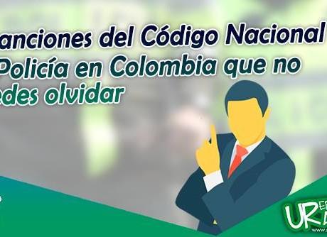 10 sanciones del Código de Policía de Colombia que debes tener en cuenta radio universitario urepublicanaradio