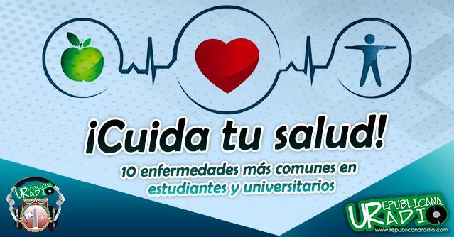Cuida tu salud 10 enfermedades más comunes en estudiantes y universitarios radio universitaria urepublicanaradio