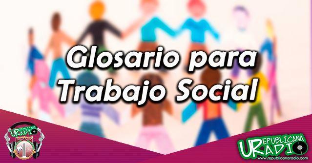 Glosario para trabajo social radio universitaria urepublicanaradio corporación universitaria urepublicana
