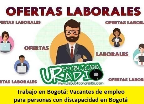 Trabajo en Bogotá Vacantes de empleo para personas con discapacidad en Bogotá-radio-universitaria-urepublicanaradio-1
