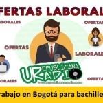Trabajo en Bogotá para bachilleres - octubre 2019