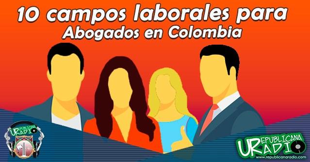 10 campos laborales para abogados en Colombia radio universitaria urepublicanaradio corporación universitaria republicana