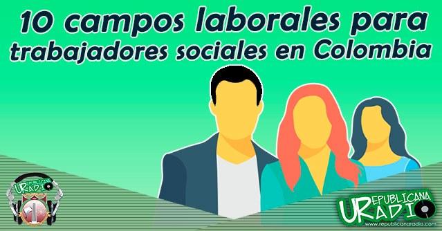 10 campos laborales para trabajadores sociales en Colombia radio universitaria urepublicanaradio corporación universitaria republicana